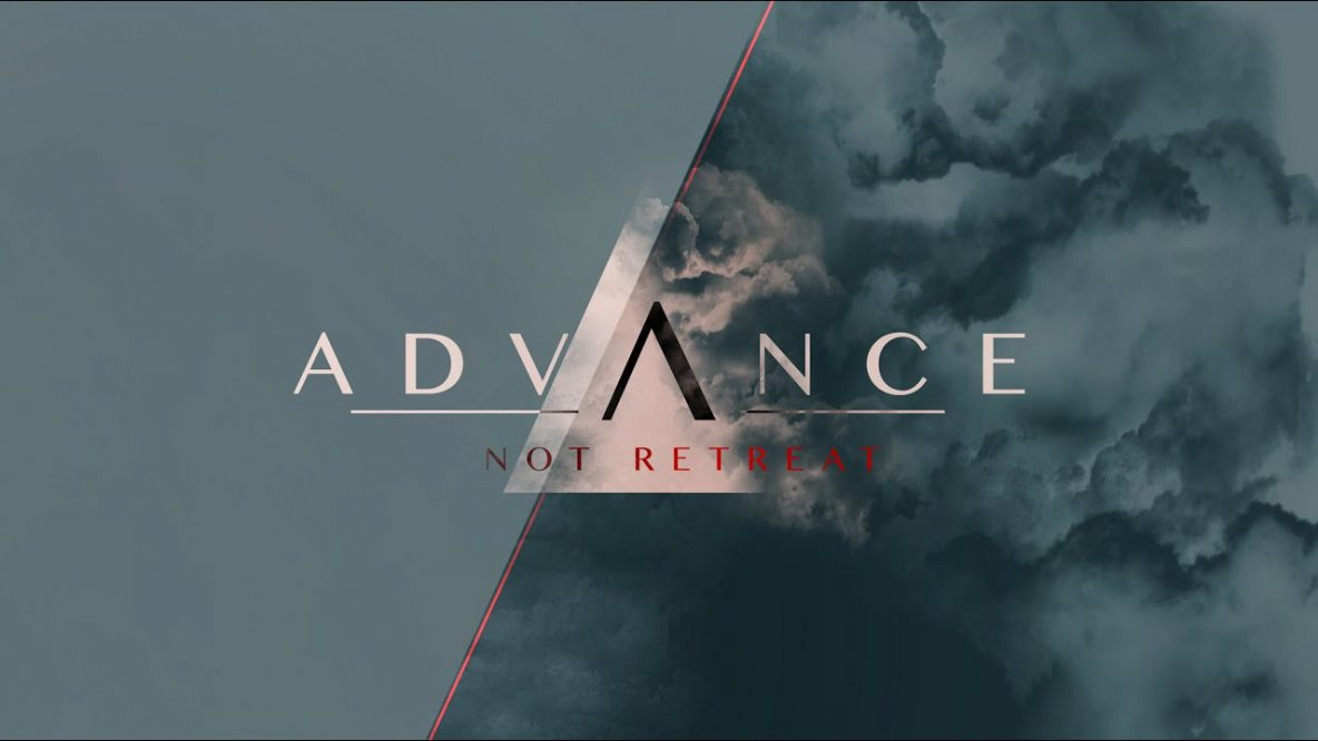 Advance Not Retreat