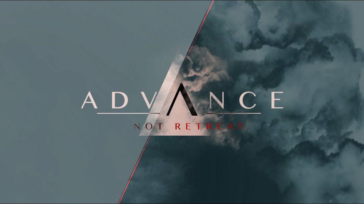 Advance Not Retreat