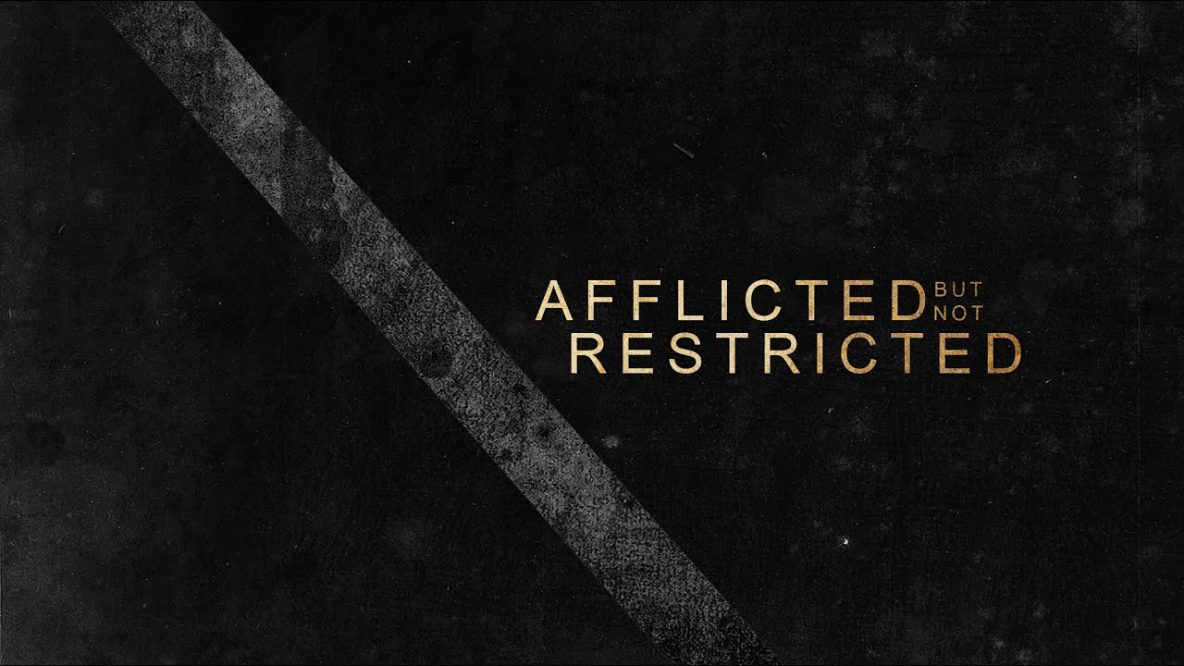 Afflicted But Not Restricted