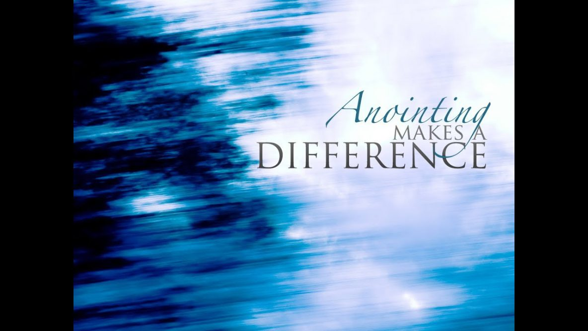Anointing Makes a Difference