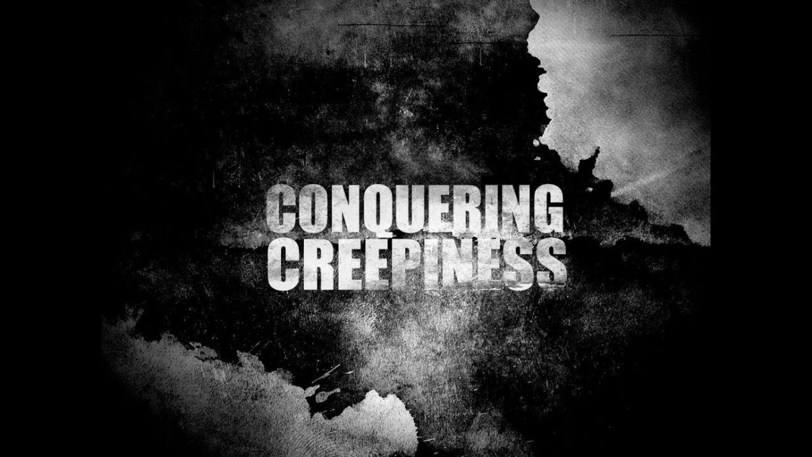 Conquering Creepineess
