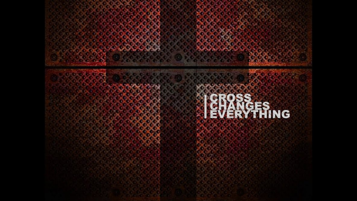 Cross Changes Everything