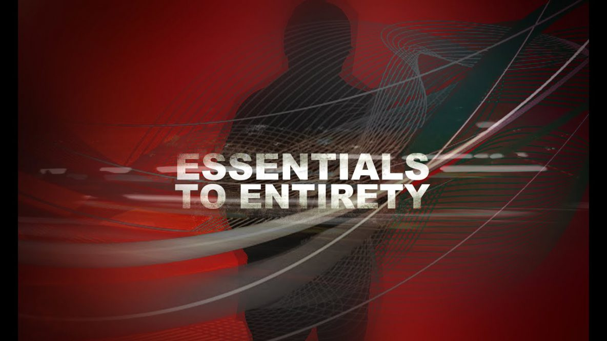 Essentials to Entirety