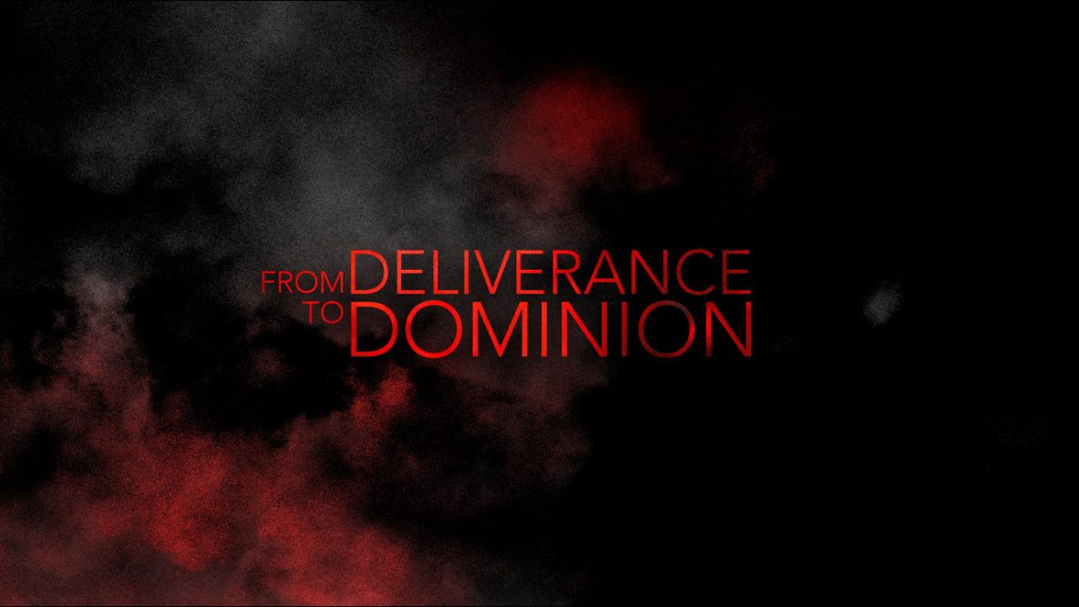 From Deliverance to Dominion