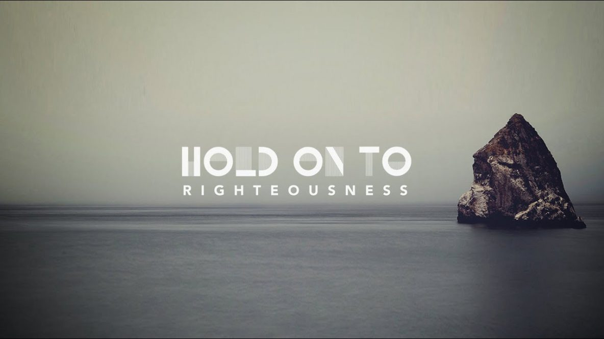 Hold Onto Righteousness