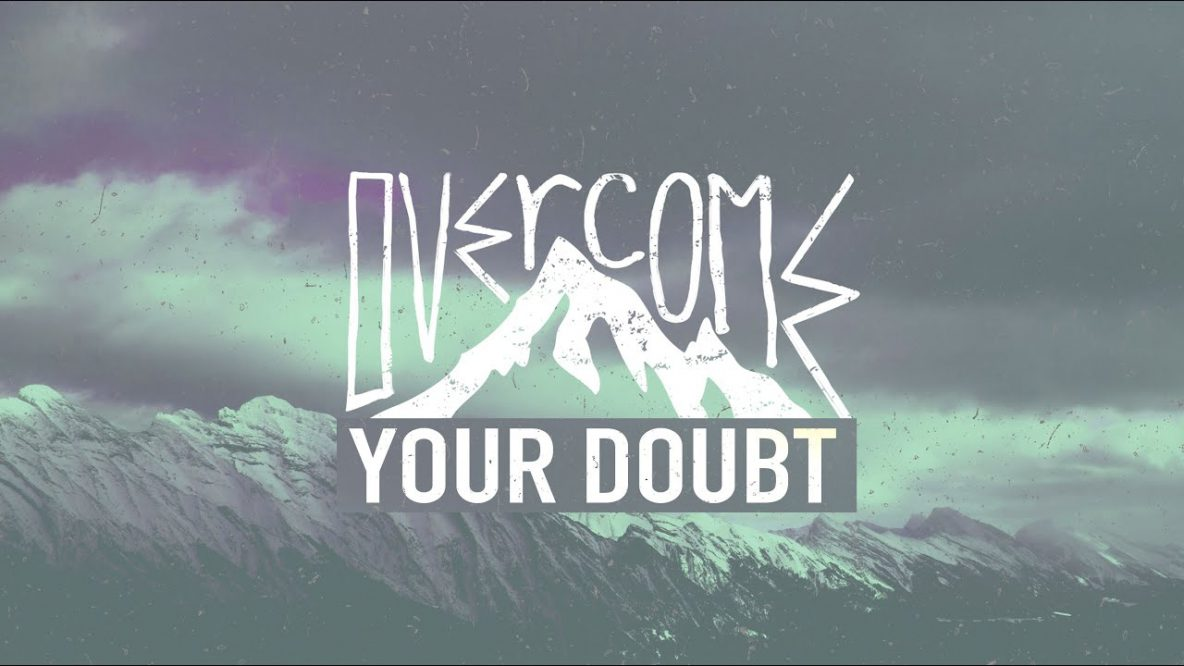 Overcome Your Doubt