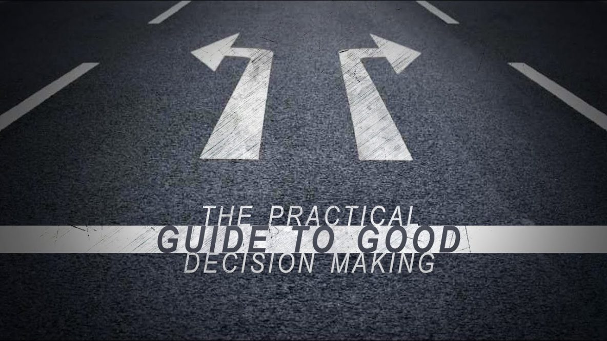 Practical Guide to Good Decision Making