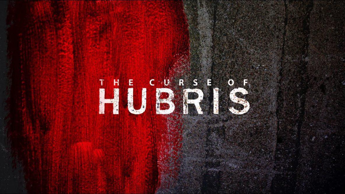 The Curse of Hubris