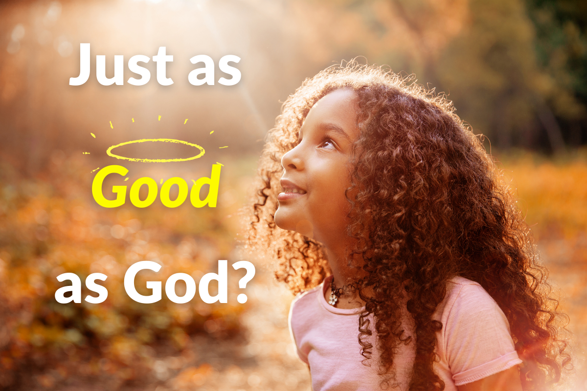Just as Good as God?